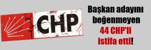 Başkan adayını beğenmeyen 44 CHP'li istifa etti!