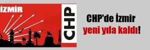 CHP'de İzmir yeni yıla kaldı!