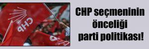 CHP seçmeninin önceliği parti politikası!