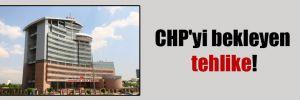 CHP'yi bekleyen tehlike!