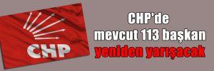 CHP'de mevcut 113 başkan yeniden yarışacak