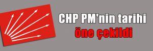 CHP PM'nin tarihi öne çekildi