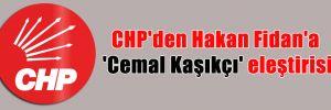CHP'den Hakan Fidan'a 'Cemal Kaşıkçı' eleştirisi