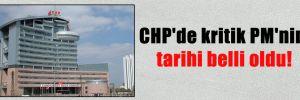 CHP'de kritik PM'nin tarihi belli oldu!