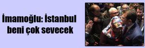 İmamoğlu: İstanbul beni çok sevecek