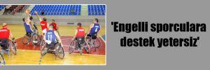 'Engelli sporculara  destek yetersiz'
