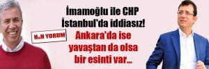 İmamoğlu ile CHP İstanbul'da iddiasız! Ankara'da ise yavaştan da olsa bir esinti var…