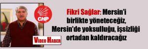 Fikri Sağlar: Mersin'i birlikte yöneteceğiz, Mersin'de yoksulluğu, işsizliği ortadan kaldıracağız