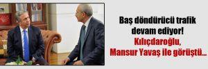 Baş döndürücü trafik devam ediyor! Kılıçdaroğlu, Mansur Yavaş ile görüştü…