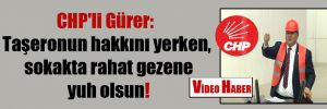 CHP'li Gürer: Taşeronun hakkını yerken, sokakta rahat gezene yuh olsun!