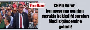 CHP'li Gürer, kamuoyunun yanıtını merakla beklediği soruları Meclis gündemine getirdi!