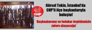 Gürsel Tekin, İstanbul'da CHP'li ilçe başkanlarıyla buluştu!