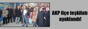 AKP ilçe teşkilatı ayaklandı!