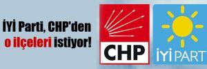 İYİ Parti, CHP'den o ilçeleri istiyor!