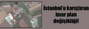 İstanbul'u karıştıran imar plan değişikliği!