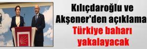 Kılıçdaroğlu ve Akşener'den açıklama: Türkiye baharı yakalayacak