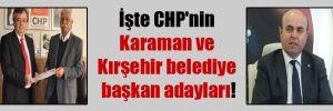 İşte CHP'nin Karaman ve Kırşehir belediye başkan adayları!