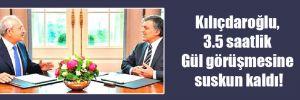 Kılıçdaroğlu, 3.5 saatlik Gül görüşmesine suskun kaldı!