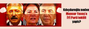 Kılıçdaroğlu neden Mansur Yavaş'a İYİ Parti teklifi yaptı?