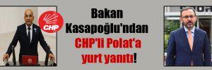 Bakan Kasapoğlu'ndan CHP'li Polat'a yurt yanıtı!