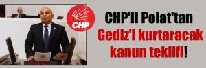 CHP'li Polat'tan Gediz'i kurtaracak kanun teklifi!