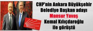 CHP'nin Ankara Büyükşehir Belediye Başkan adayı Mansur Yavaş Kemal Kılıçdaroğlu ile görüştü