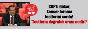 CHP'li Göker, kanser tarama testlerini sordu! 'Testlerin doğruluk oranı nedir?'