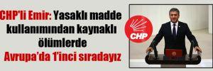 CHP'li Emir: Yasaklı madde kullanımından kaynaklı ölümlerde Avrupa'da 1'inci sıradayız