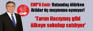 CHP'li Emir: Vatandaş ölürken iktidar üç maymunu oynuyor!