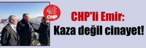CHP'li Emir: Kaza değil cinayet!