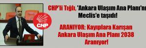 CHP'li Tığlı, 'Ankara Ulaşım Ana Planı'nı Meclis'e taşıdı!