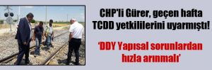 CHP'li Gürer, geçen hafta TCDD yetkililerini uyarmıştı!