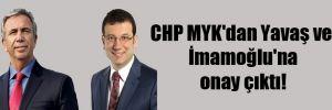 CHP MYK'dan Yavaş ve İmamoğlu'na onay çıktı!