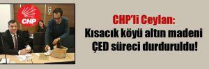 CHP'li Ceylan: Kısacık köyü altın madeni ÇED süreci durduruldu!