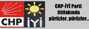 CHP-İYİ Parti ittifakında pürüzler, pürüzler…