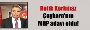 Refik Korkmaz Çaykara'nın MHP adayı oldu!