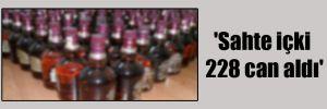 'Sahte içki 228 can aldı'