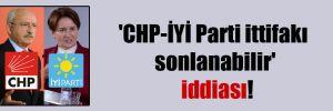 'CHP-İYİ Parti ittifakı sonlanabilir' iddiası!