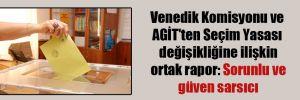 Venedik Komisyonu ve AGİT'ten Seçim Yasası değişikliğine ilişkin ortak rapor: Sorunlu ve güven sarsıcı