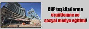 CHP teşkilatlarına  örgütlenme ve sosyal medya eğitimi!