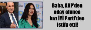 Baba, AKP'den aday olunca kızı İYİ Parti'den istifa etti!
