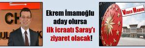 Ekrem İmamoğlu aday olursa ilk icraatı Saray'ı ziyaret olacak!
