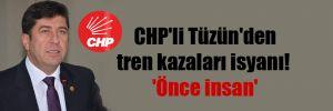 CHP'li Tüzün'den tren kazaları isyanı!  'Önce insan'