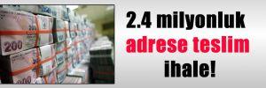 2.4 milyonluk adrese teslim ihale!
