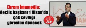 Ekrem İmamoğlu: Meclis başkanı 1 Nisan'da çok sevdiği görevine dönecek