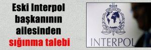 Eski Interpol başkanının ailesinden sığınma talebi