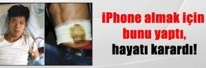 iPhone almak için bunu yaptı, hayatı karardı!