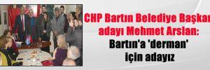 CHP Bartın Belediye Başkan adayı Mehmet Arslan: Bartın'a 'derman' için adayız