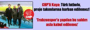 CHP'li Kaya: Türk futbolu, proje takımlarına kurban edilemez!