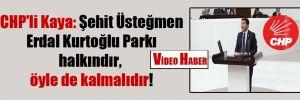 CHP'li Kaya: Şehit Üsteğmen Erdal Kurtoğlu Parkı halkındır, öyle de kalmalıdır!